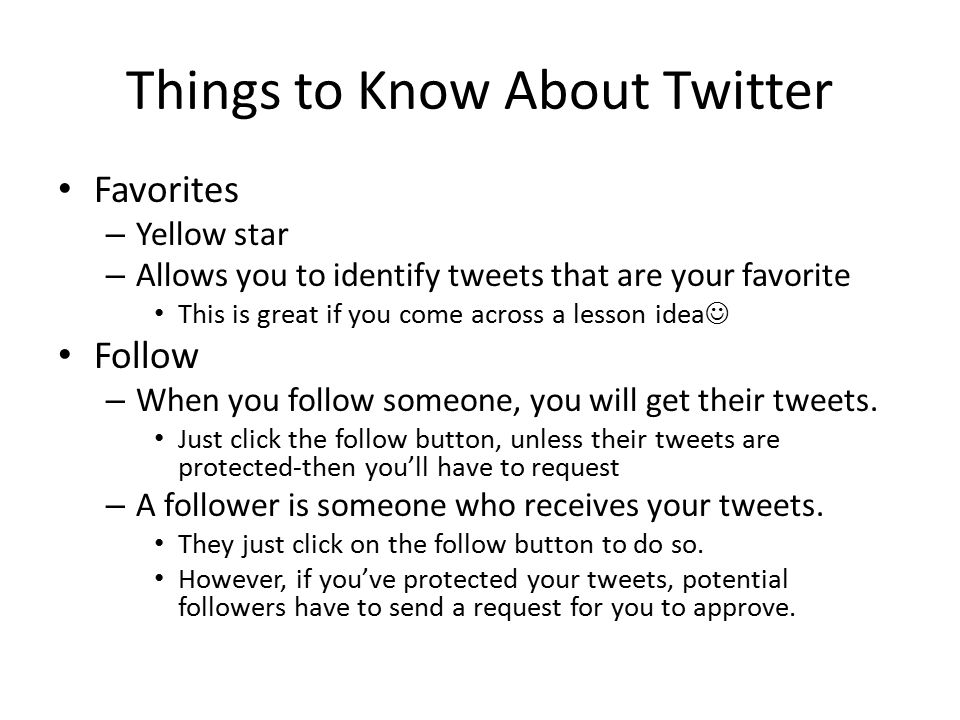 Things to Know About Twitter Favorites – Yellow star – Allows you to identify tweets that are your favorite This is great if you come across a lesson idea Follow – When you follow someone, you will get their tweets.
