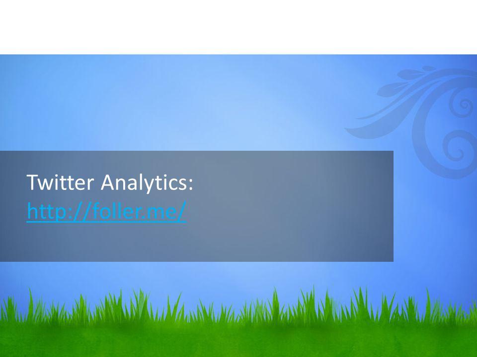 Twitter Analytics: http://foller.me/ http://foller.me/