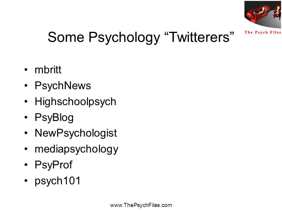 www.ThePsychFiles.com Some Psychology Twitterers mbritt PsychNews Highschoolpsych PsyBlog NewPsychologist mediapsychology PsyProf psych101