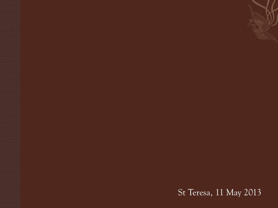 St Teresa, 11 May 2013