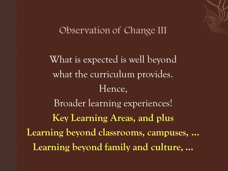 Observation of Change III What is expected is well beyond what the curriculum provides.