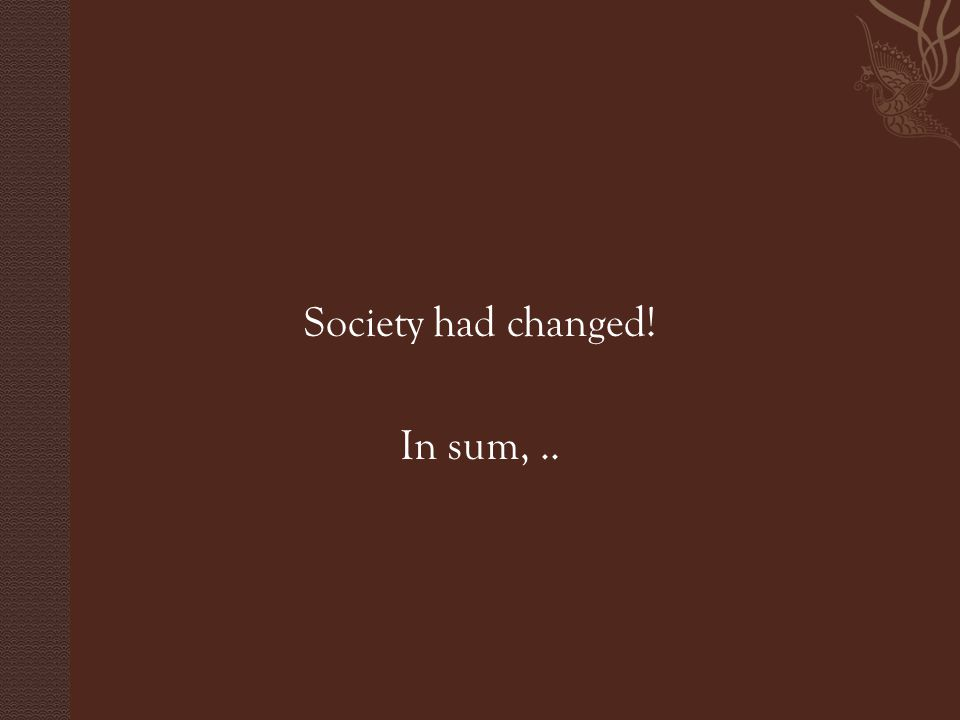 Society had changed! In sum,..