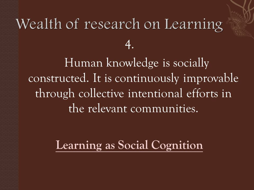 4. Human knowledge is socially constructed.