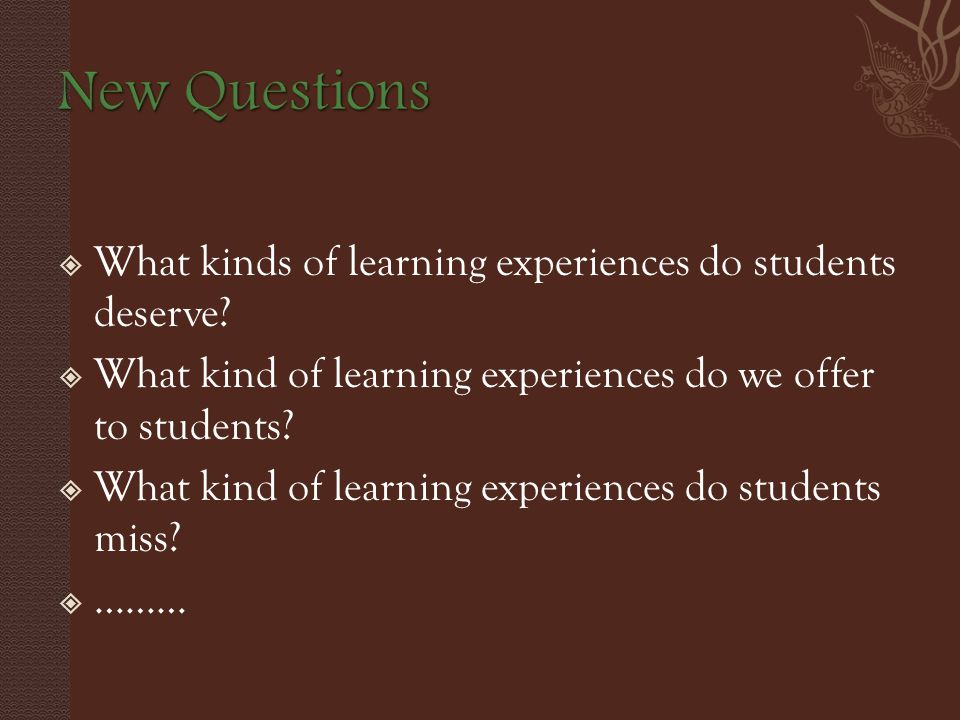  What kinds of learning experiences do students deserve.