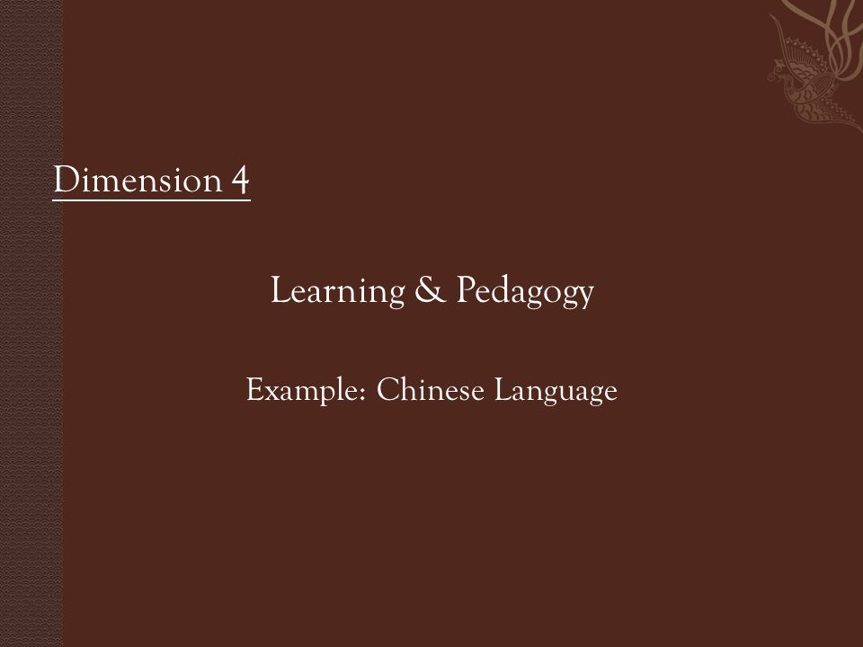 Dimension 4 Learning & Pedagogy Example: Chinese Language