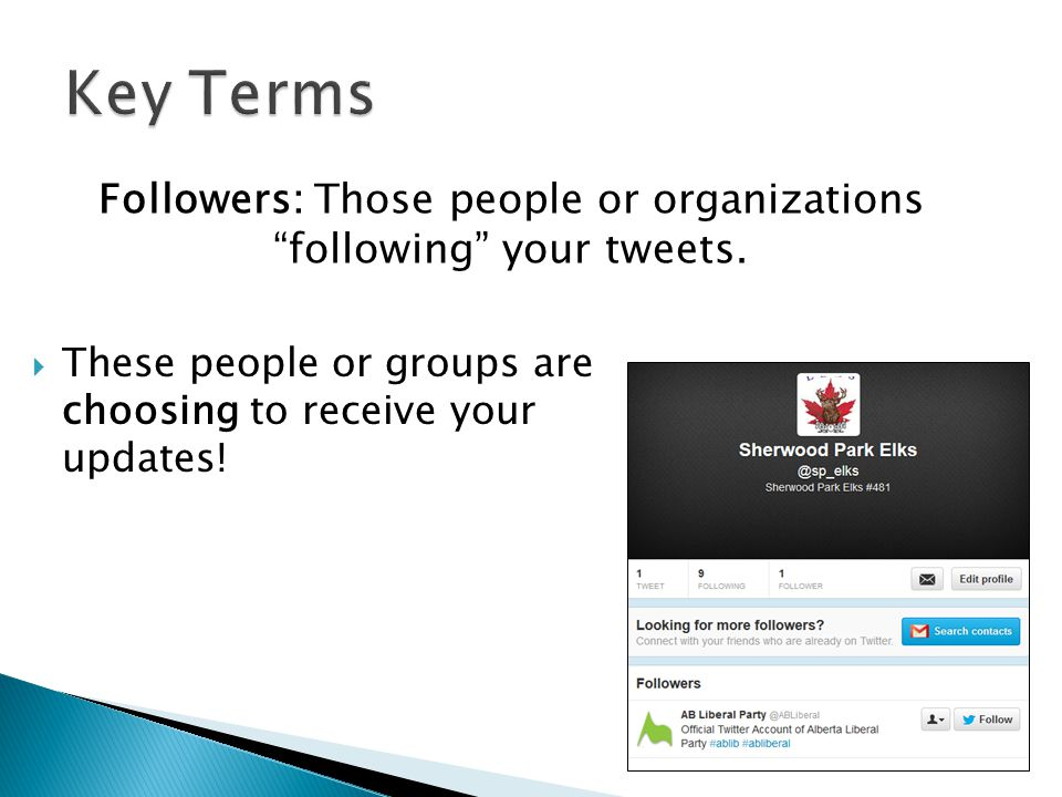 """Followers: Those people or organizations """"following"""" your tweets.  These people or groups are choosing to receive your updates!"""