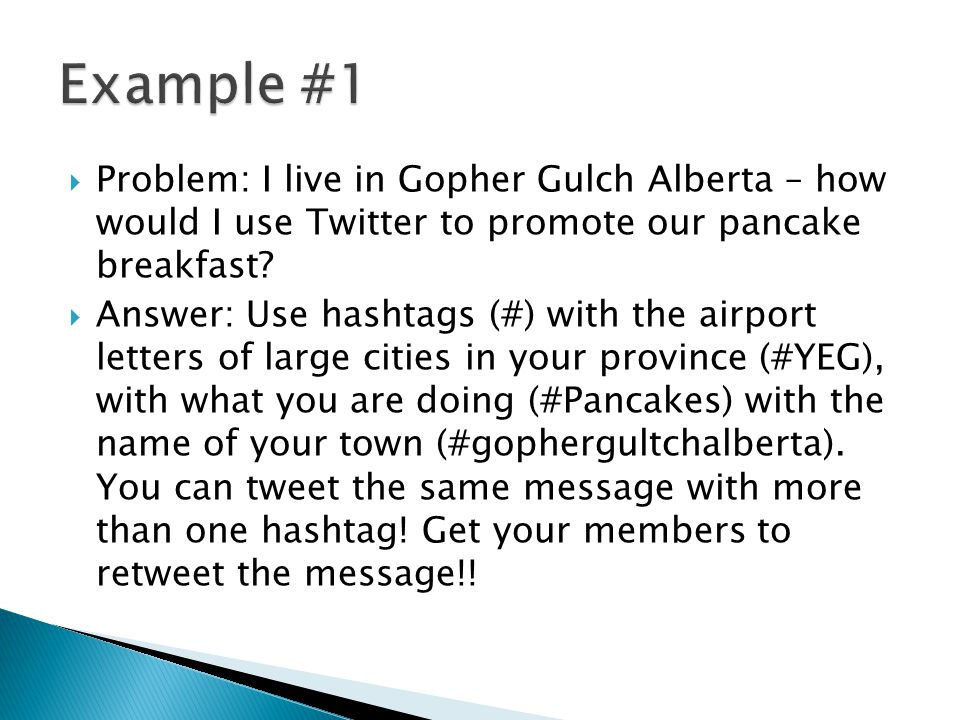  Problem: I live in Gopher Gulch Alberta – how would I use Twitter to promote our pancake breakfast?  Answer: Use hashtags (#) with the airport lett