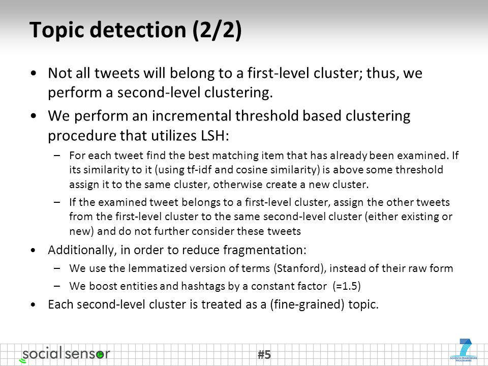 Topic detection (2/2) Not all tweets will belong to a first-level cluster; thus, we perform a second-level clustering.