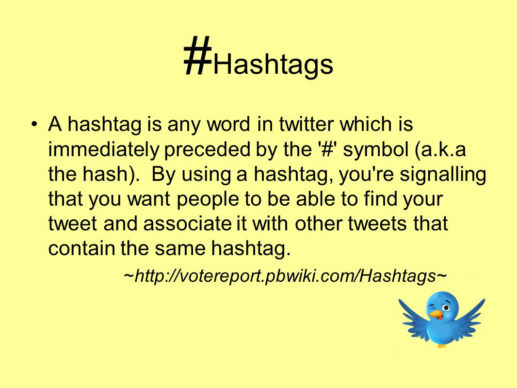 # Hashtags A hashtag is any word in twitter which is immediately preceded by the # symbol (a.k.a the hash).