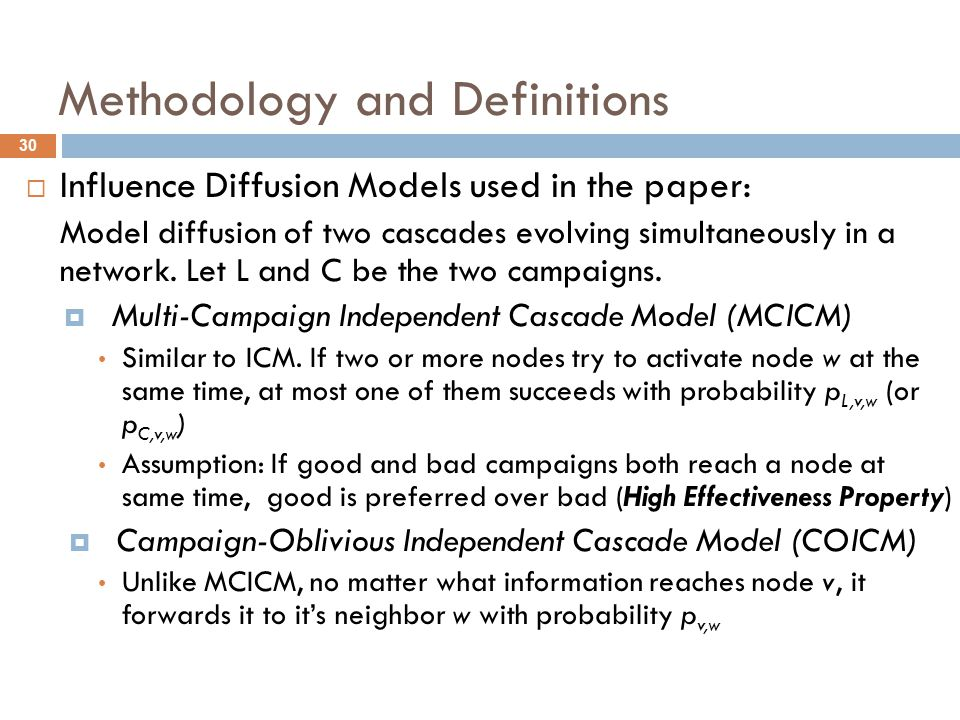 Methodology and Definitions  Influence Diffusion Models used in the paper: Model diffusion of two cascades evolving simultaneously in a network. Let