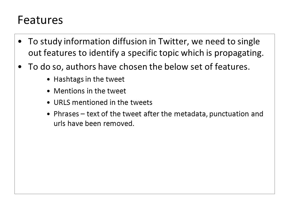 Features To study information diffusion in Twitter, we need to single out features to identify a specific topic which is propagating. To do so, author