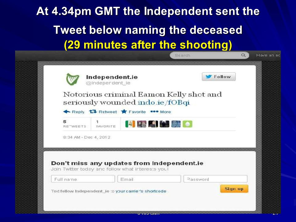 Time on Tweet is Pacific Standard Time -8 hrs GMT 21 At 4.34pm GMT the Independent sent the Tweet below naming the deceased (29 minutes after the shooting)
