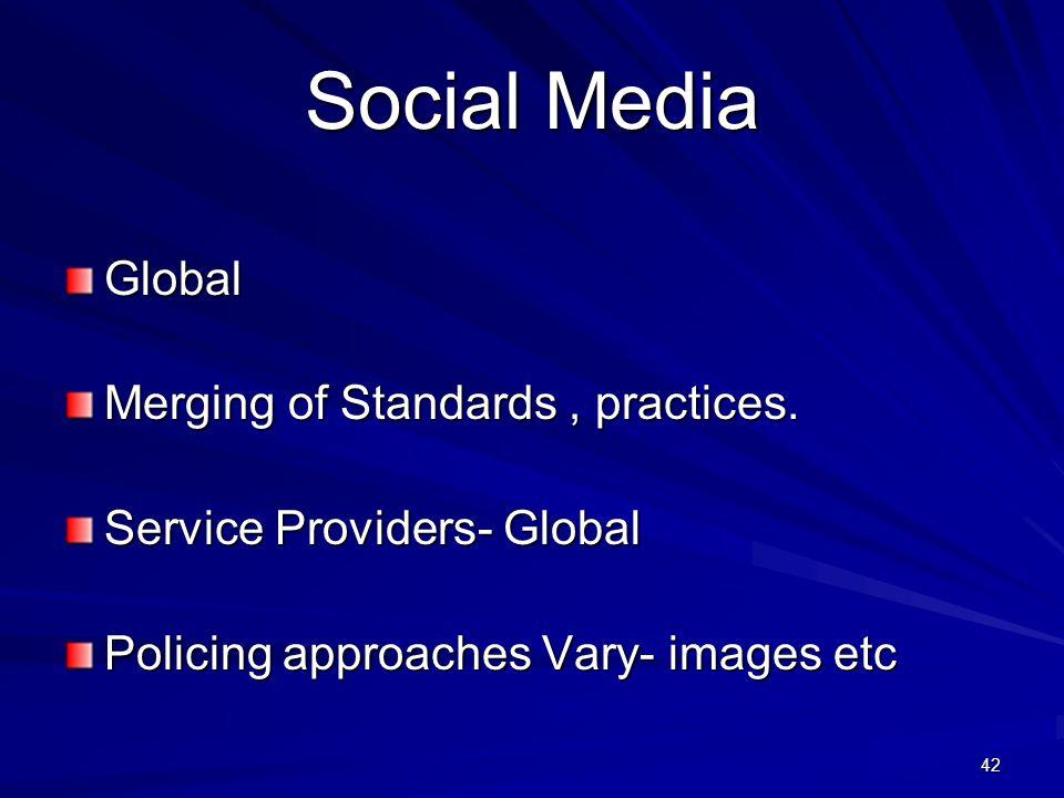 42 Social Media Global Merging of Standards, practices.