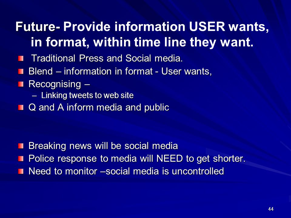 44 Future- Future- Provide information USER wants, in format, within time line they want.