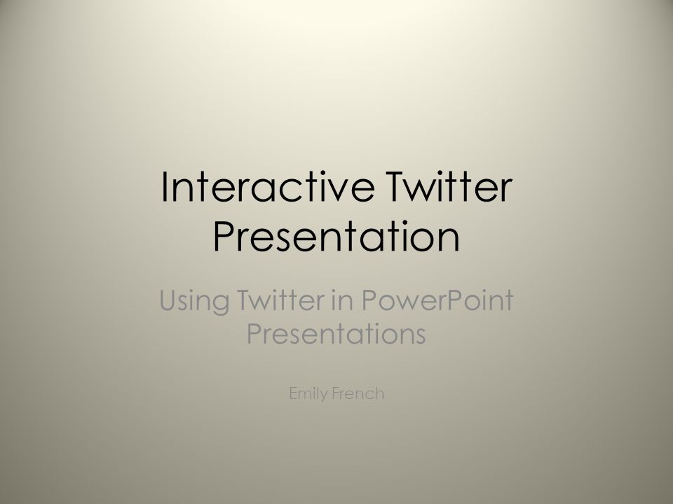 Interactive Twitter Presentation Using Twitter in PowerPoint Presentations Emily French