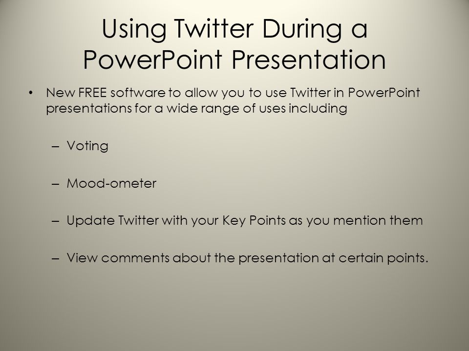 Using Twitter During a PowerPoint Presentation New FREE software to allow you to use Twitter in PowerPoint presentations for a wide range of uses including – Voting – Mood-ometer – Update Twitter with your Key Points as you mention them – View comments about the presentation at certain points.