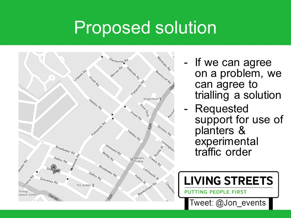 Proposed solution -If we can agree on a problem, we can agree to trialling a solution -Requested support for use of planters & experimental traffic order Tweet: @Jon_events
