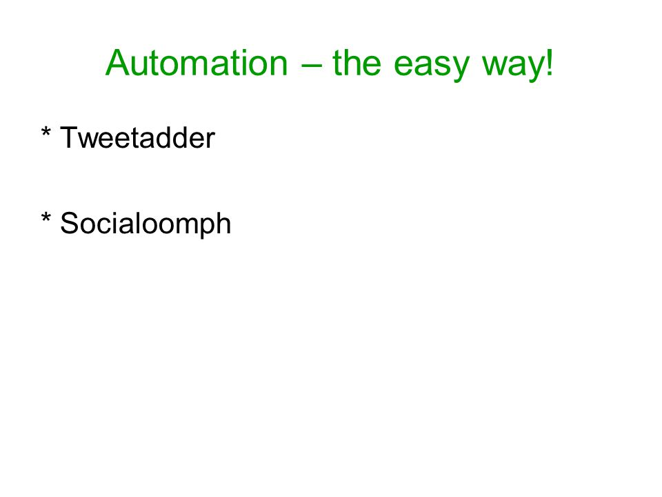 Automation – the easy way! * Tweetadder * Socialoomph