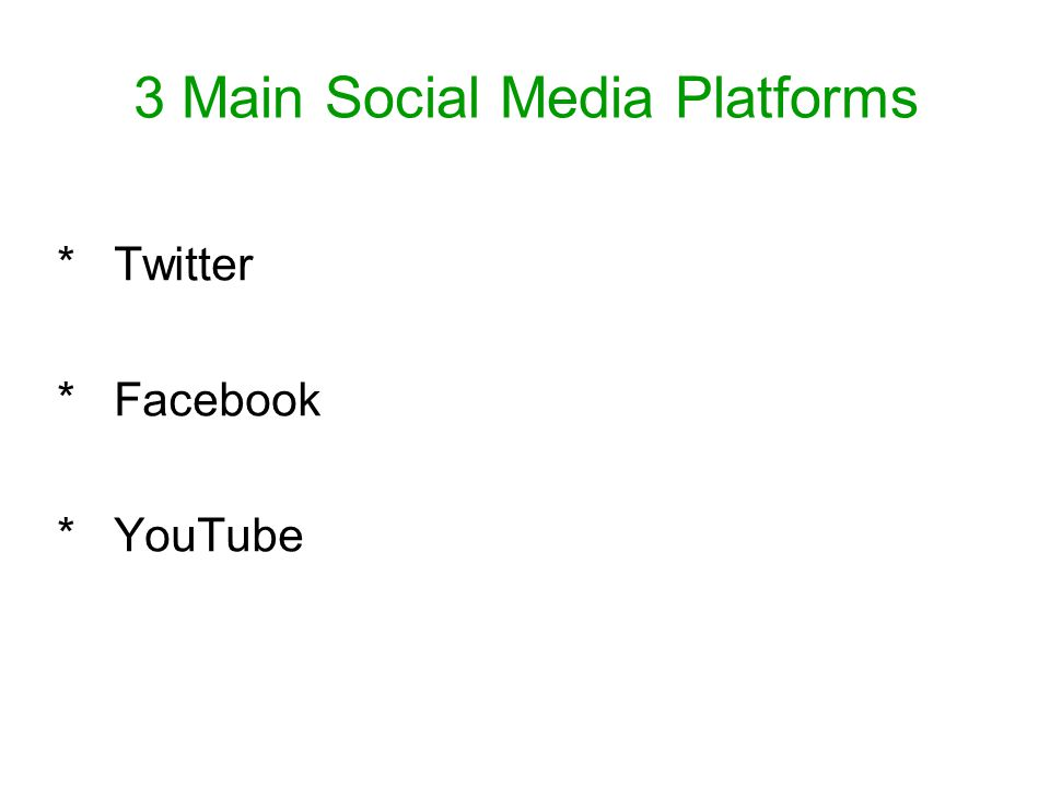 3 Main Social Media Platforms * Twitter * Facebook * YouTube