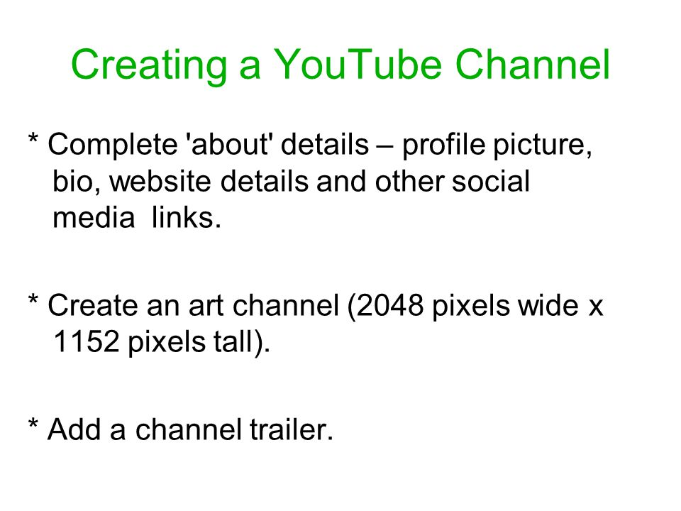 Creating a YouTube Channel * Complete about details – profile picture, bio, website details and other social media links.