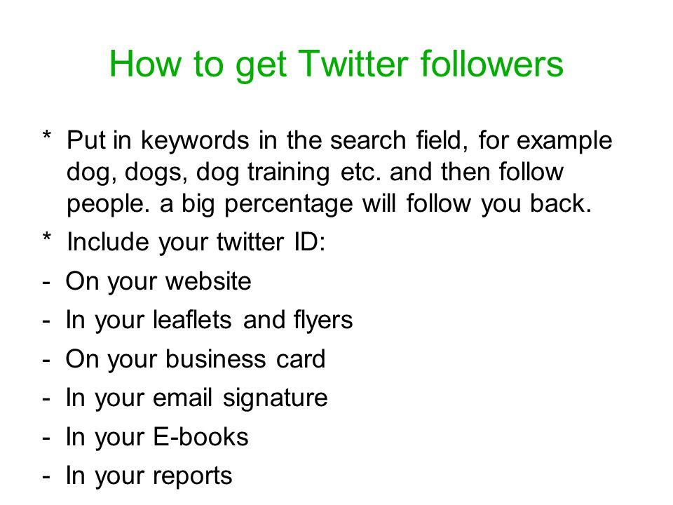 How to get Twitter followers * Put in keywords in the search field, for example dog, dogs, dog training etc.