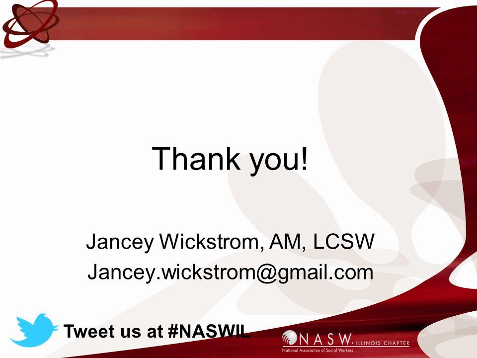 Thank you! Jancey Wickstrom, AM, LCSW Jancey.wickstrom@gmail.com Tweet us at #NASWIL