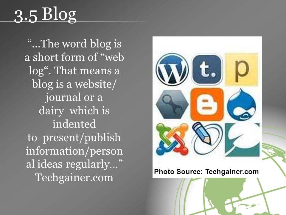 3.5 Blog …The word blog is a short form of web log .