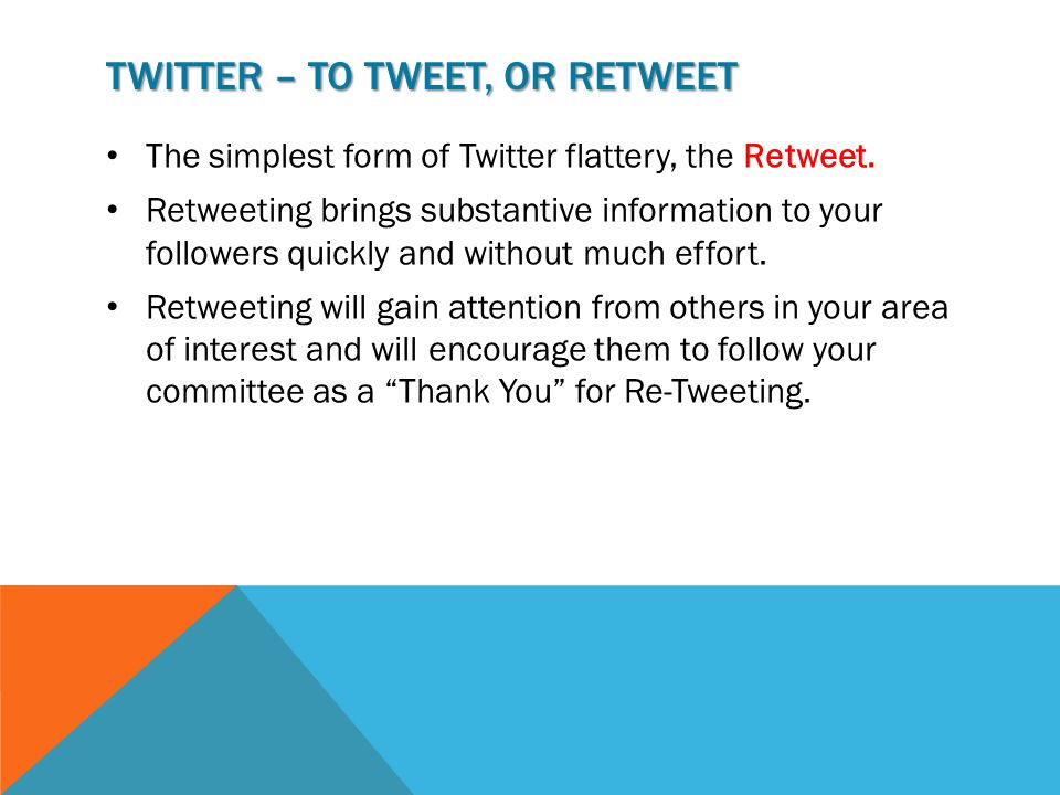 TWITTER – TO TWEET, OR RETWEET The simplest form of Twitter flattery, the Retweet.