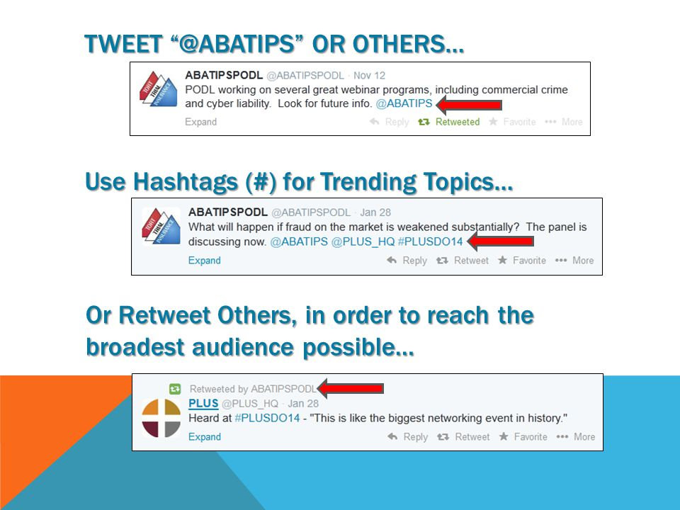 TWEET @ABATIPS OR OTHERS… Use Hashtags (#) for Trending Topics… Or Retweet Others, in order to reach the broadest audience possible…