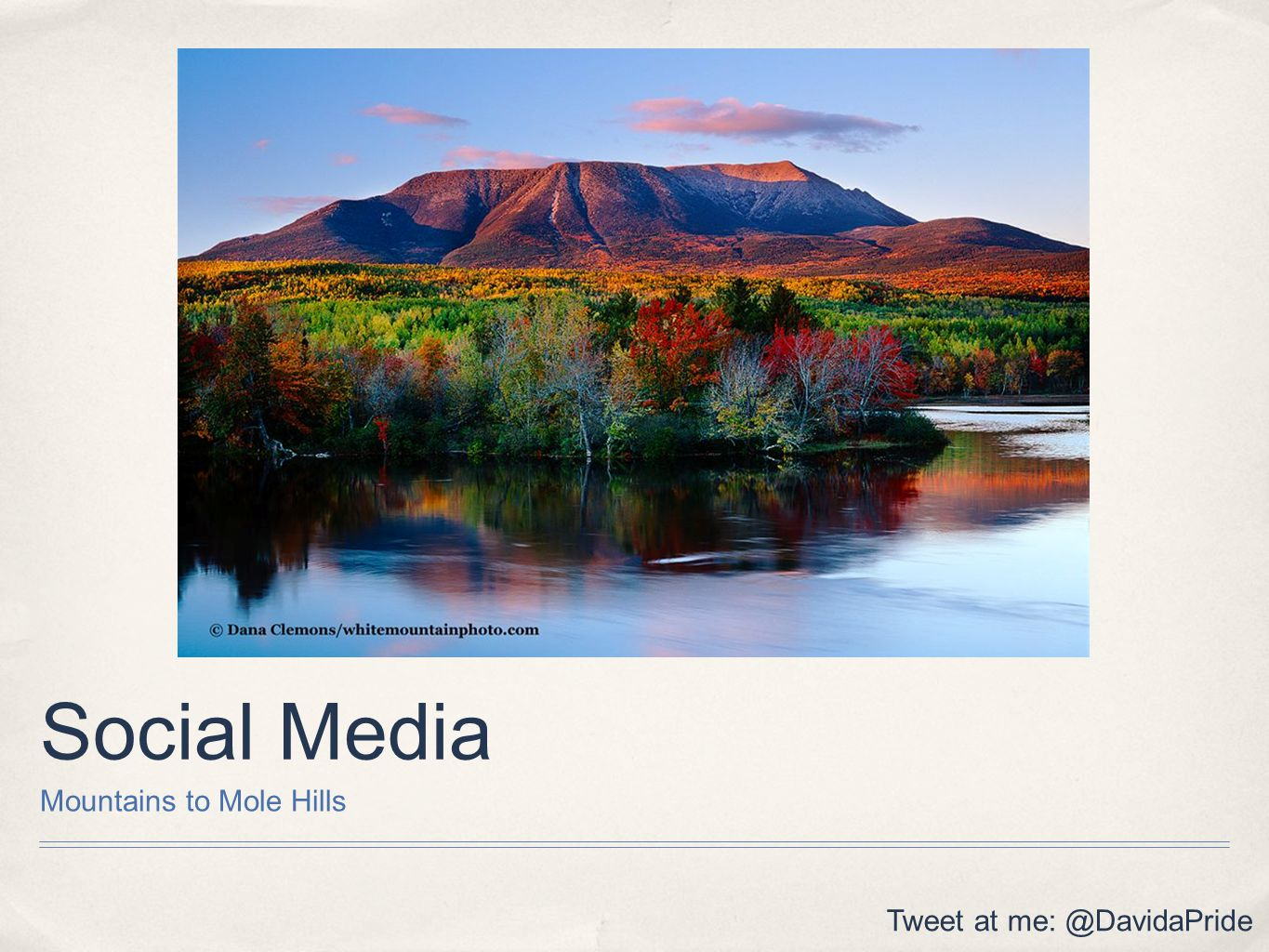 Social Media Mountains to Mole Hills Tweet at me: @DavidaPride