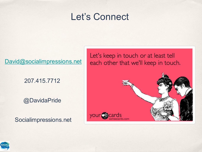 Let's Connect David@socialimpressions.net 207.415.7712 Socialimpressions.net @DavidaPride