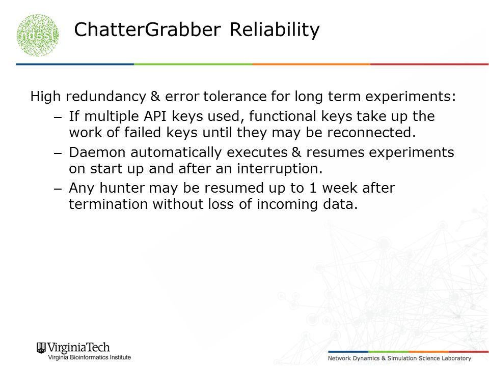 High redundancy & error tolerance for long term experiments: – If multiple API keys used, functional keys take up the work of failed keys until they m