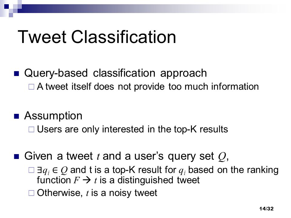Query-based classification approach  A tweet itself does not provide too much information Assumption  Users are only interested in the top-K results