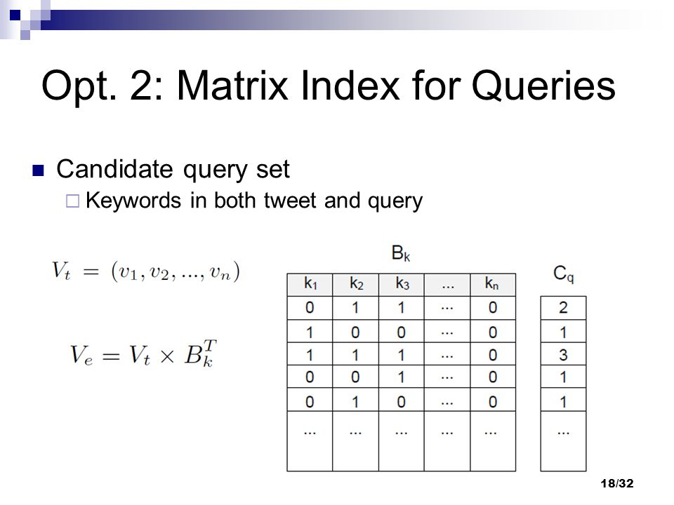 Candidate query set  Keywords in both tweet and query Opt. 2: Matrix Index for Queries 18/32