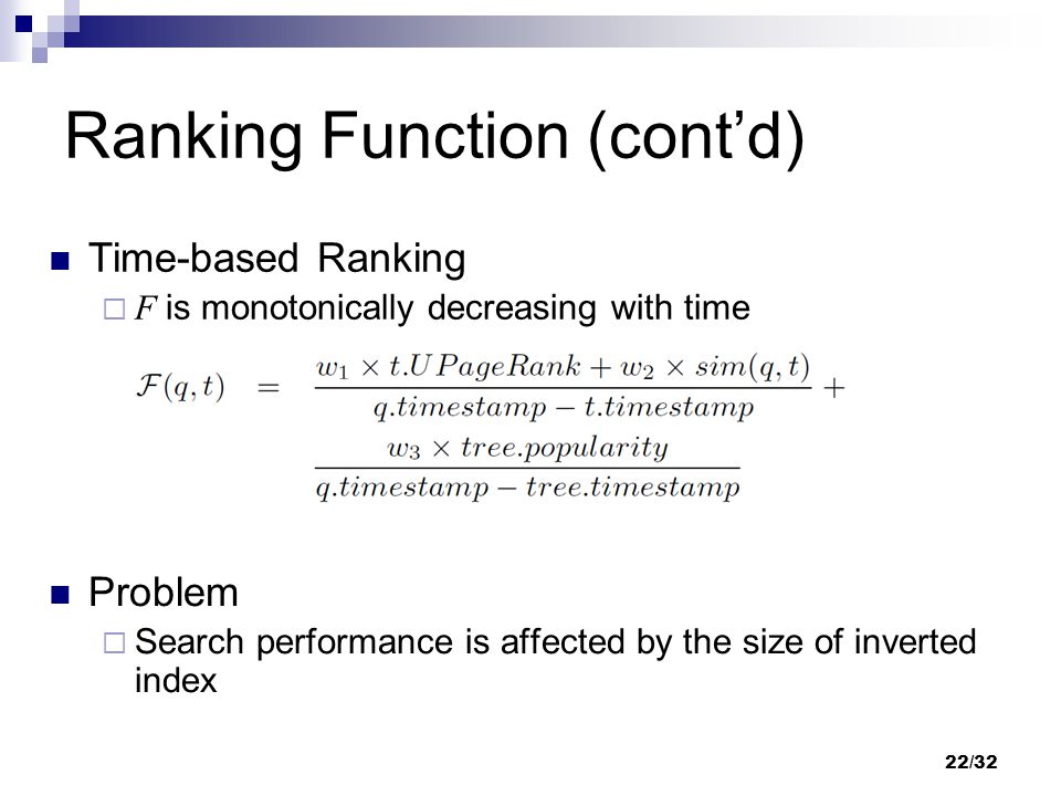 Ranking Function (cont'd) Time-based Ranking  F is monotonically decreasing with time Problem  Search performance is affected by the size of inverte