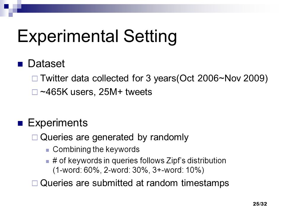 Experimental Setting Dataset  Twitter data collected for 3 years(Oct 2006~Nov 2009)  ~465K users, 25M+ tweets Experiments  Queries are generated by
