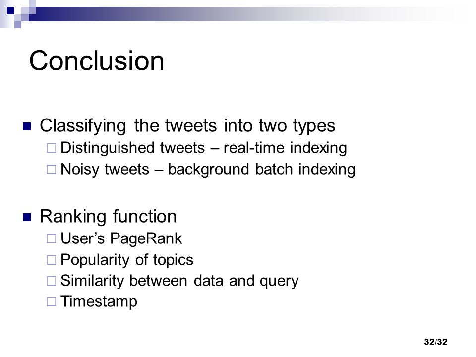 Conclusion Classifying the tweets into two types  Distinguished tweets – real-time indexing  Noisy tweets – background batch indexing Ranking functi