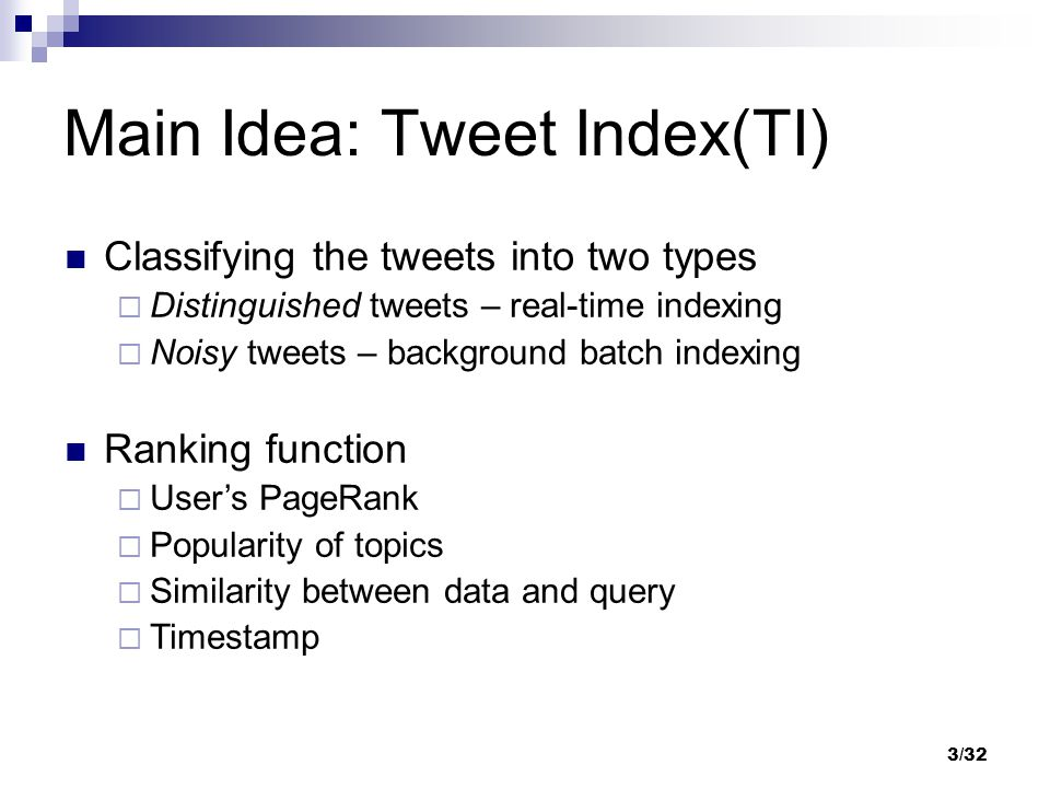 Classifying the tweets into two types  Distinguished tweets – real-time indexing  Noisy tweets – background batch indexing Ranking function  User's