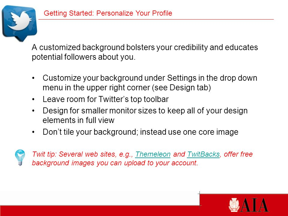 A customized background bolsters your credibility and educates potential followers about you.