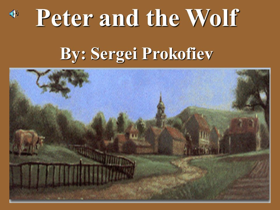 Peter and the Wolf By: Sergei Prokofiev