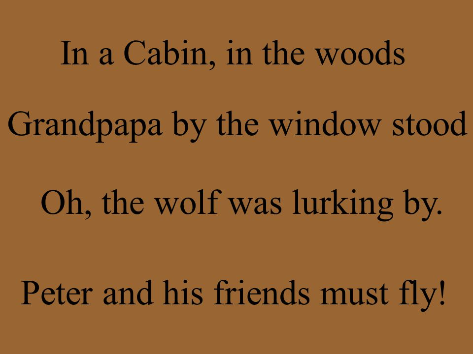 In a Cabin, in the woods Grandpapa by the window stood Oh, the wolf was lurking by.