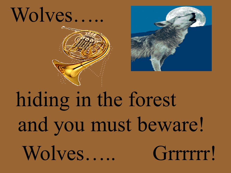 Wolves….. hiding in the forest and you must beware! Wolves…..Grrrrrr!