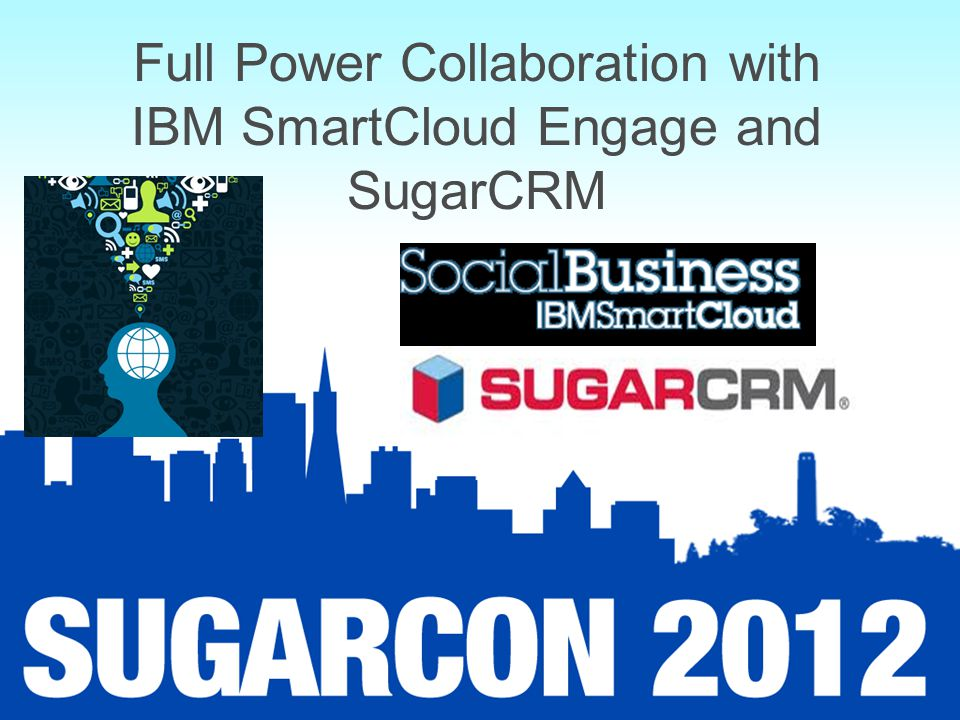 Full Power Collaboration with IBM SmartCloud Engage and SugarCRM
