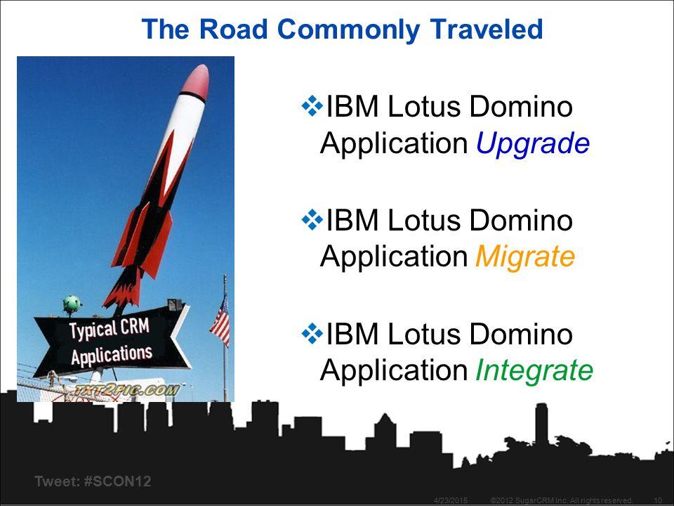 Tweet: #SCON12 The Road Commonly Traveled  IBM Lotus Domino Application Upgrade  IBM Lotus Domino Application Migrate  IBM Lotus Domino Application Integrate 4/23/2015©2012 SugarCRM Inc.