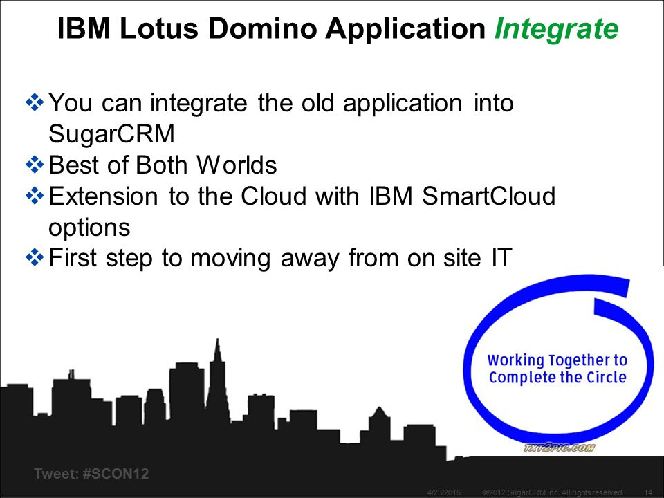 Tweet: #SCON12 IBM Lotus Domino Application Integrate  You can integrate the old application into SugarCRM  Best of Both Worlds  Extension to the C