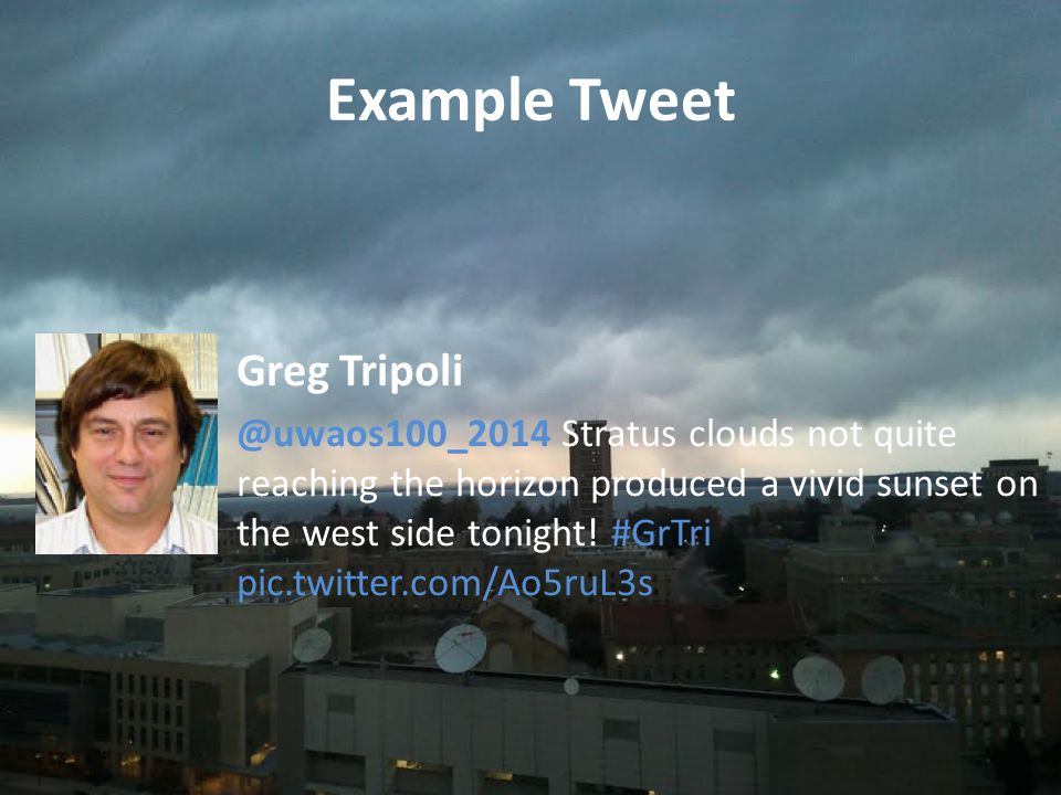 Example Tweet Greg Tripoli @uwaos100_2014 Stratus clouds not quite reaching the horizon produced a vivid sunset on the west side tonight.