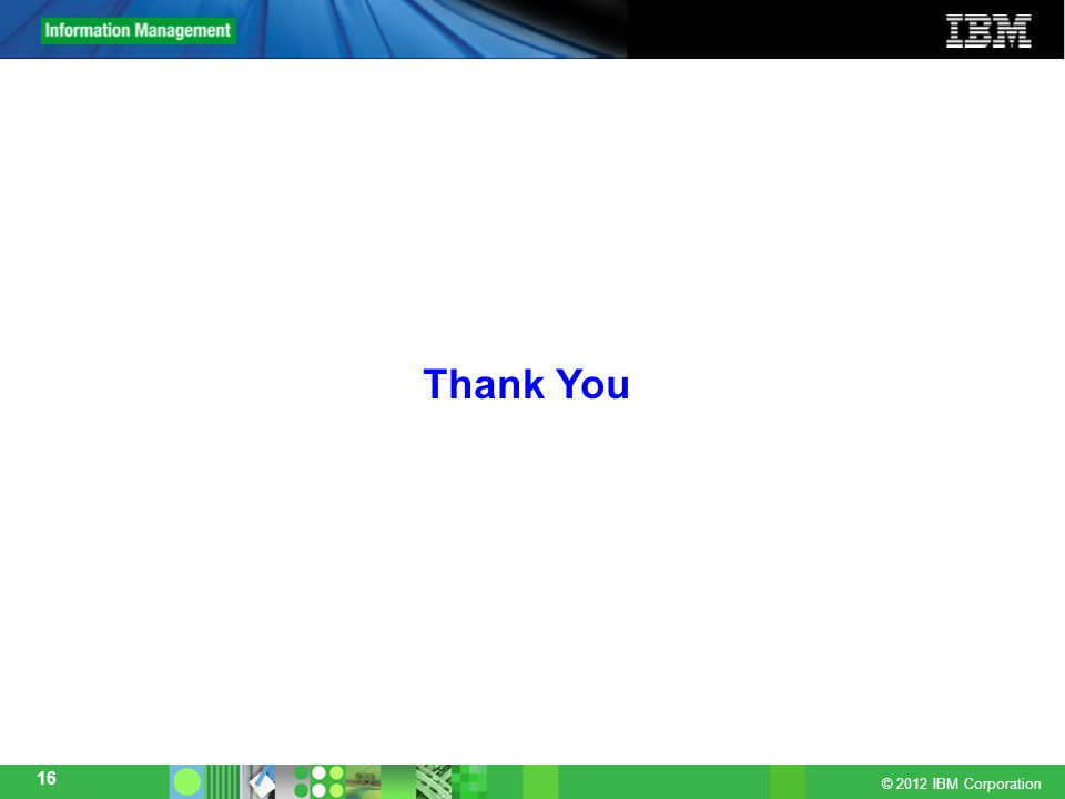 © 2012 IBM Corporation 16 Thank You