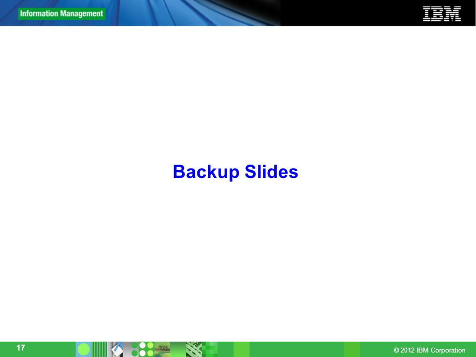 © 2012 IBM Corporation 17 Backup Slides