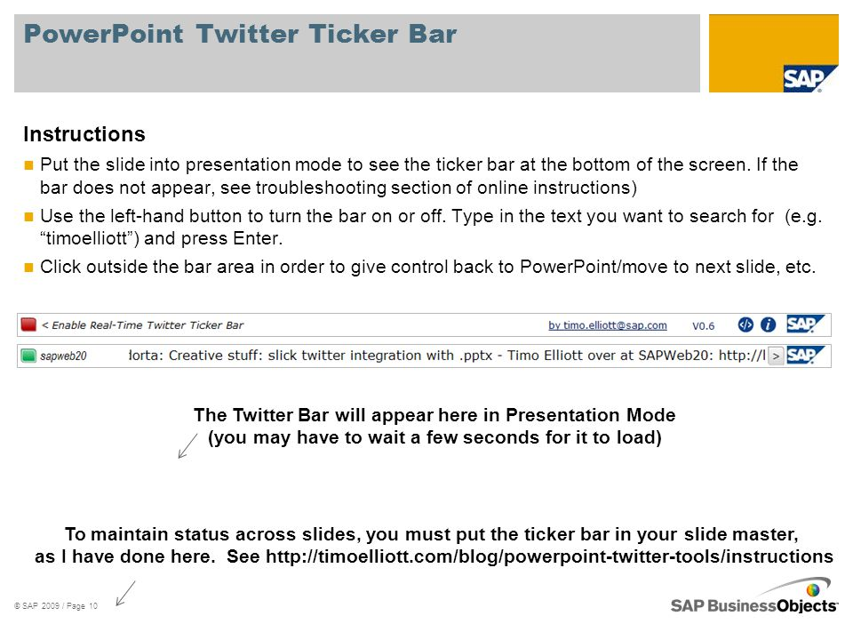 PowerPoint Twitter Ticker Bar Instructions Put the slide into presentation mode to see the ticker bar at the bottom of the screen.