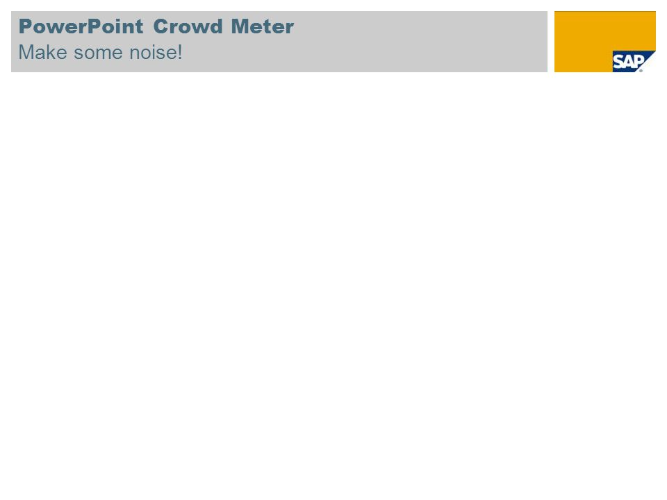 PowerPoint Crowd Meter Make some noise! © SAP 2009 / Page 12